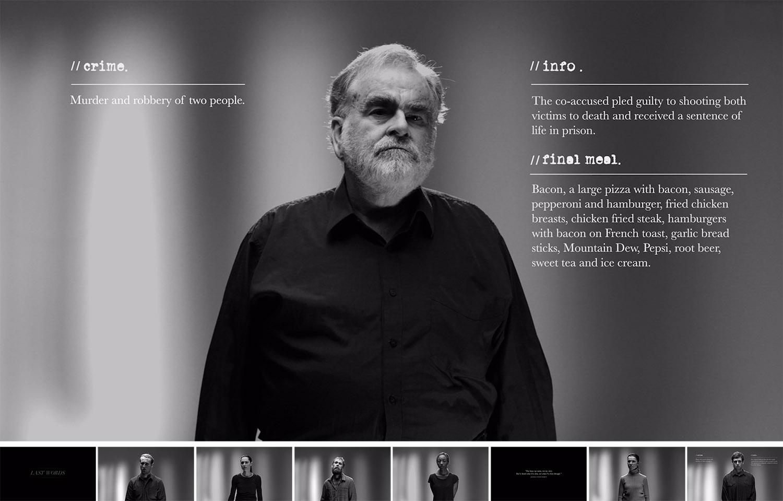 """Last Words - ショートフィルム制作物:映像""""Last Words=最後の言葉""""は、死刑の執行を待つ受刑者たちの最後の言葉を記録したショートフィルム。8つの真実の物語から構成されている。このフィルムが死刑という野蛮な刑罰を考え直す一つのきっかけになることを願っている。未だ20以上もの国々でこの制度は施行されている。"""
