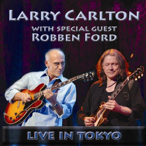 """""""Larry Carlton with Special Guest Robben Ford Live in Tokyo"""""""
