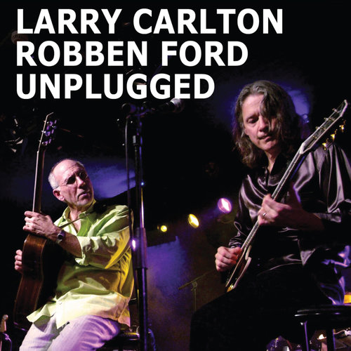 """Larry Carlton and Robben Ford Unplugged"""