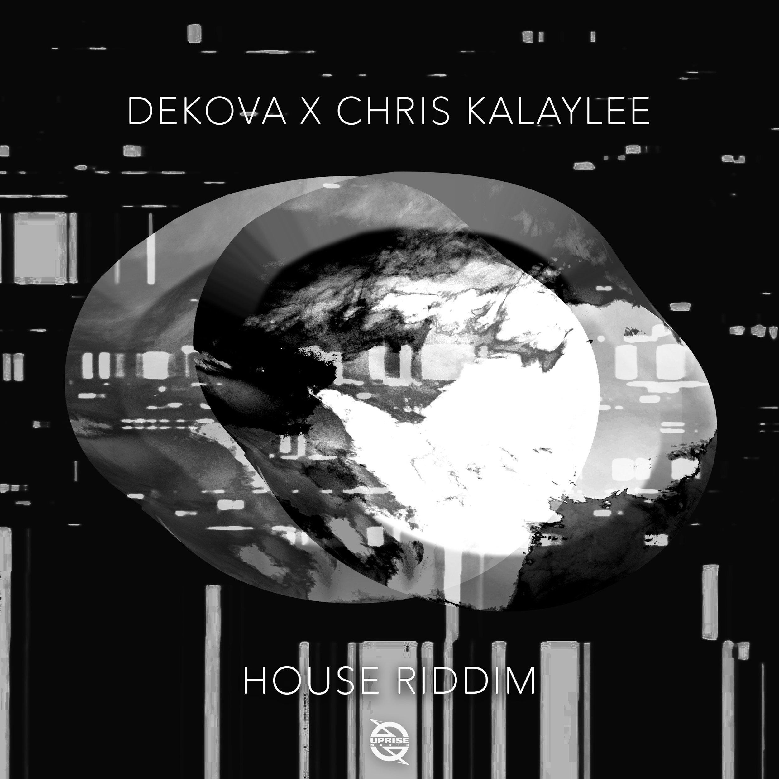 DEKOVA x Chris Kalaylee - House Riddim