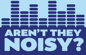 text reads 'aren't they noisy?'