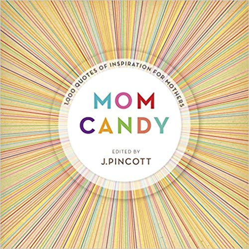 Mom Candy: 1,000 Quotes of Inspiration for Mothers -