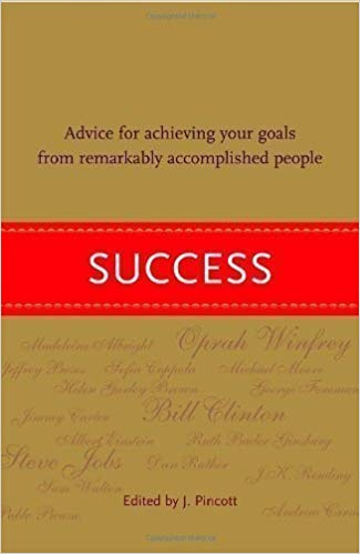 Success: Advice for Achieving Your Goals - How did J.K. Rowling, Michael Bloomberg, Jeffrey Bezos, and David Sedaris get where they are today - and how can you get the same edge? Success is a collection of insights from more than 400 remarkably successful people in all fields - including business, politics, entertainment, and the arts. Here are quotes and passages from J.K. Rowling and Federico Fellini on getting started, and Steve Jobs and Tiger Woods on passion; George Lucas and Bill Clinton on goals, Katie Couric and George Foreman on competition, and Edmund Hillary and Carly Fiorina on leadership. They share one crucial belief: Success is possible as long as there's passion.