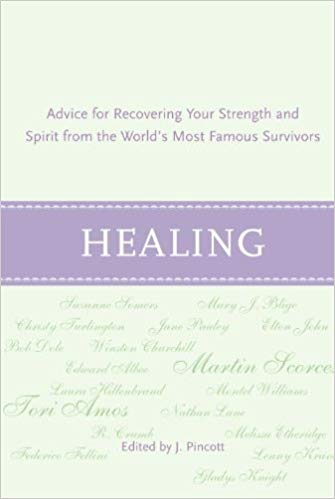 Healing: Quotes for Recovering Your Strength and Spirit - This beautiful book offers advice and personal experiences from more than 300 celebrities, leaders, Nobel prize winners, and entrepreneurs, including Robert DeNiro, Rudy Giuliani, Liz Taylor, and Winston Churchill.