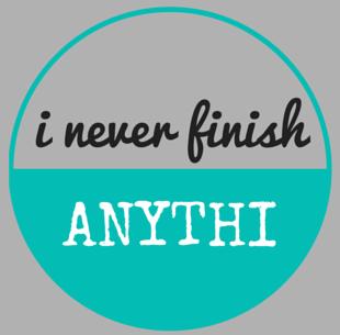 I NEVER FINISH ANYTHI.jpg