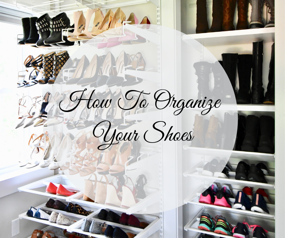 How To Organize Your Shoes The Little Details Home Office Digital Organizing Studio