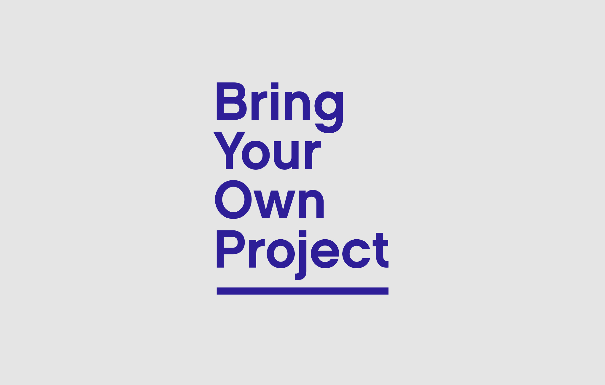 BYOP — Bring Your Own Project