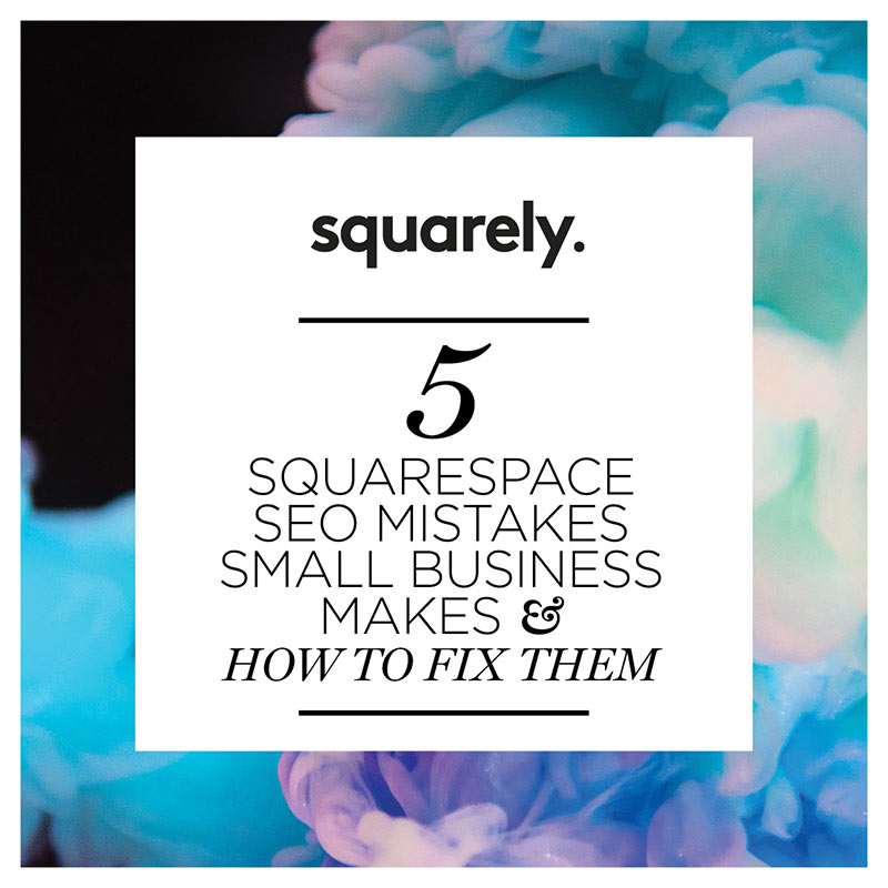 Are you maximising your SEO efforts on your Squarespace website? - We dive into the 5 most common mistakes we see small business in Australia make on their Squarespace websites