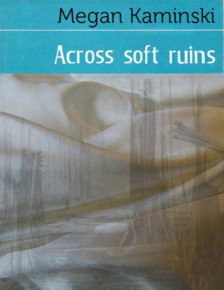 Across soft ruins