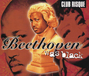 Club Risque, Beethoven was Black