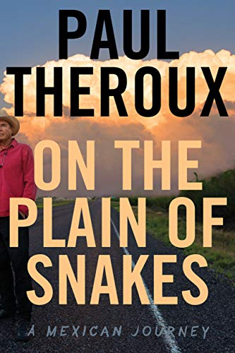 On the plain of snakes: A Mexican Journey (2019) - Legendary travel writer Paul Theroux drives the entire length of the US–Mexico border, then goes deep into the hinterland, on the back roads of Chiapas and Oaxaca, to uncover the rich, layered world behind today's brutal headlines.