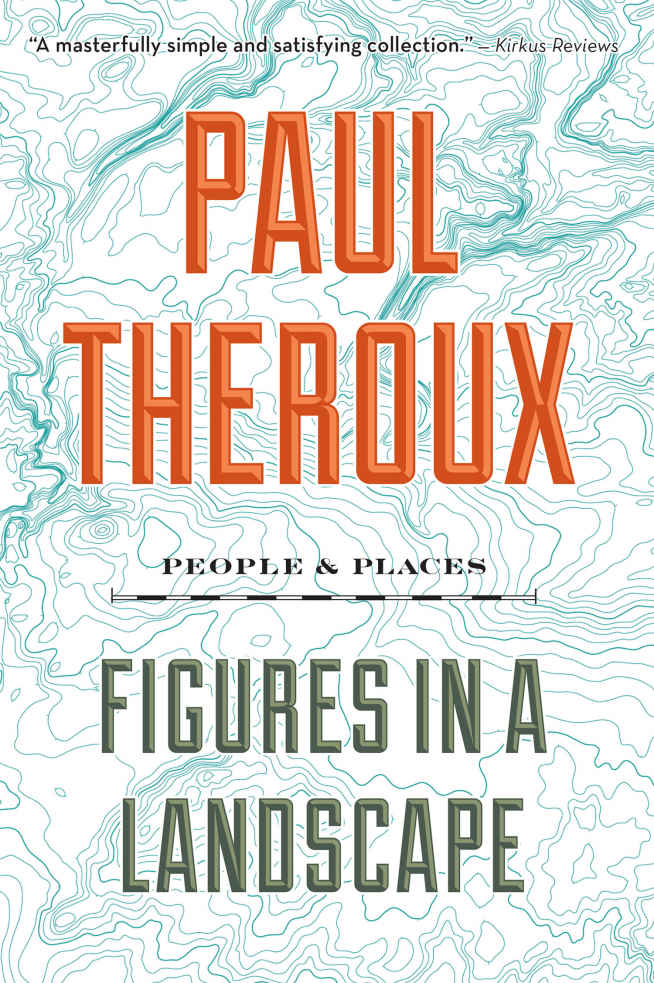 Figures in a Landscape: People and PlaceS (2018) - A delectable collection of Theroux's recent writing on great places, people, and prose.