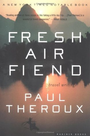 Fresh Air Fiend (2001) - Paul Theroux's first collection of essays and articles devoted entirely to travel writing, FRESH AIR FIEND touches down on five continents and floats through most seas in between to deliver a literary adventure of the first order.