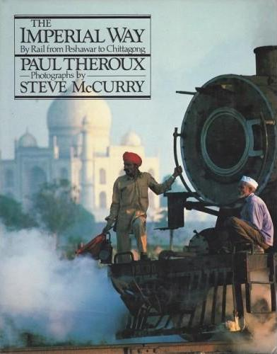 The Imperial Way: By Rail from Peshawar to Chittagong (1985) - Chronicles an illustrated railway journey through India, from Peshawar, full of Afghan refugees, through Agra, home of the Taj Mahal, to flooded Chittagong on the Bay of Bengal.