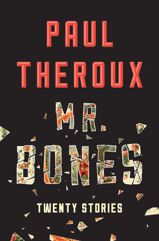 "Mr. Bones (2014) - A dark and bitingly humorous collection of short stories from the ""brilliantly evocative"" (Time) Paul Theroux."
