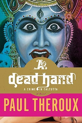 "A Dead Hand: A Crime in Calcutta (2009) - A travel writer is drawn into a strange criminal case, and an even stranger romantic affair, in a novel that brings India ""brilliantly, blazingly to life"" (The Washington Post)."
