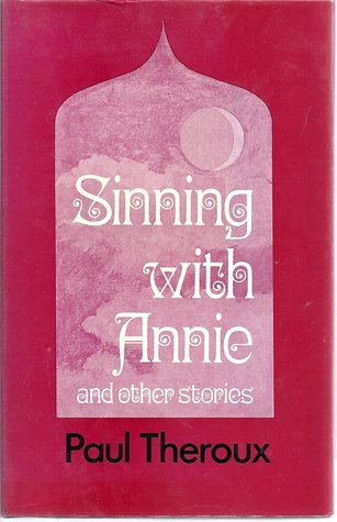 Sinning with Annie (1972) - Set in Asia, Africa, eastern Europe, Russian--and even Boston--the stories in Sinning with Annie are vintage Theroux, a wry and witty collection of stories that eloquently express the joys and pains of the human experience.