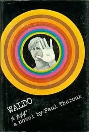 Waldo (1968) - From the acclaimed author of The Mosquito Coast comes Waldo, a comic novel about a bright young man who goes from rabble-rouser to writer.