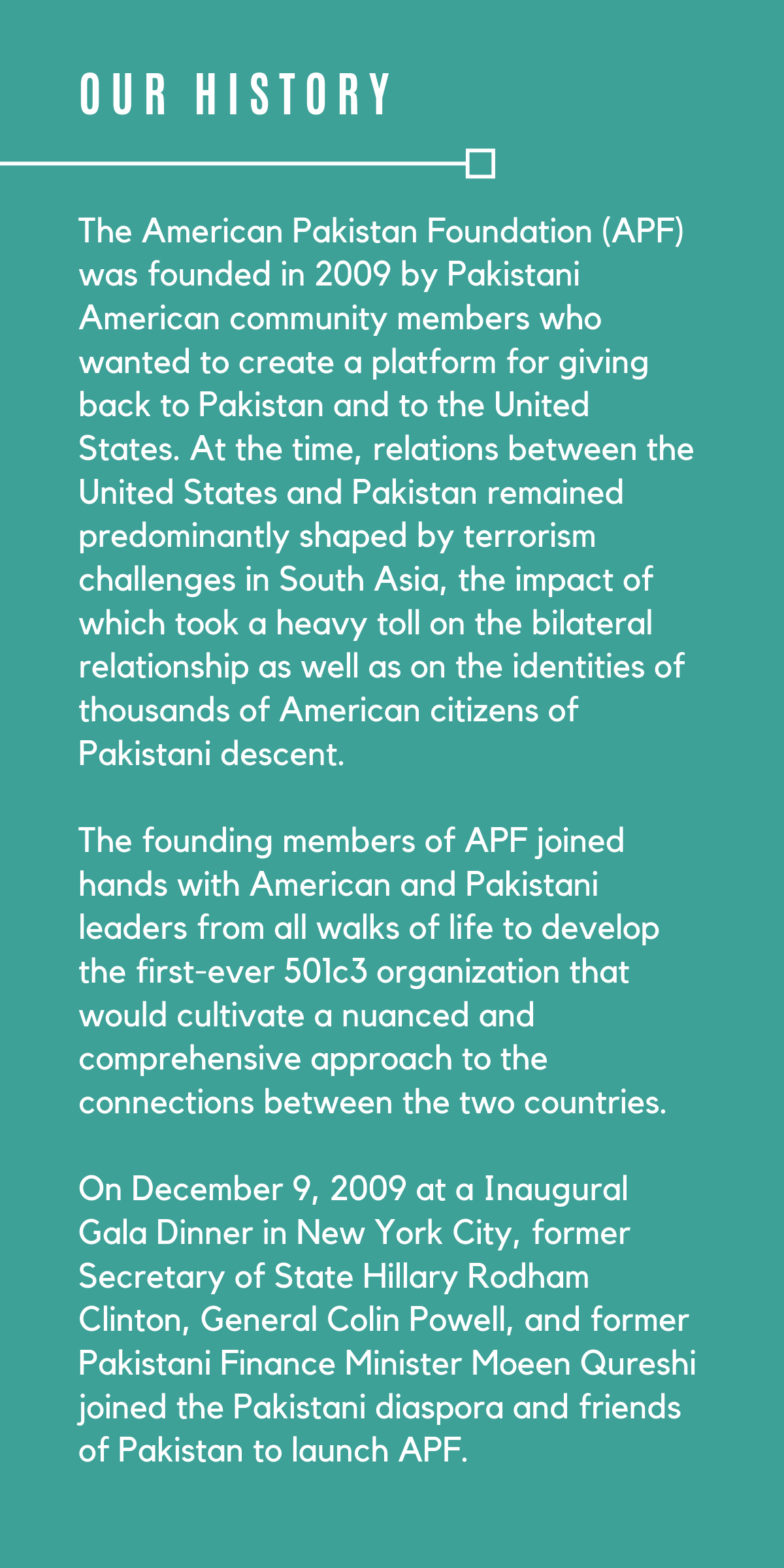 The American Pakistan Foundation is a non-profit & non-partisan organization dedicated to empowering the Pakistani American community and building bridges between the United States and Pakistan .-2.png