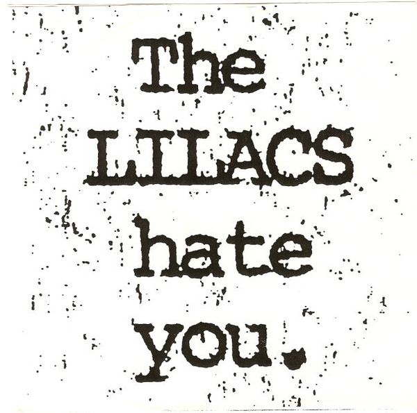 The Lilacs Hate You - Label: Widely Distributed Records, Pravda RecordsFormat: Vinyl, 7