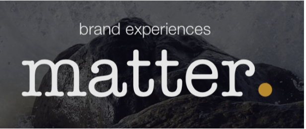 matter. - http://matterxp.com With expertise from all design disciplines, they have been pioneering the translation of brands into experiences & environments for over 25 years.Blending their talents with innovations in new technologies & media to create designed experiences that generate advocates & build networks of followers: brand experiences that matter.