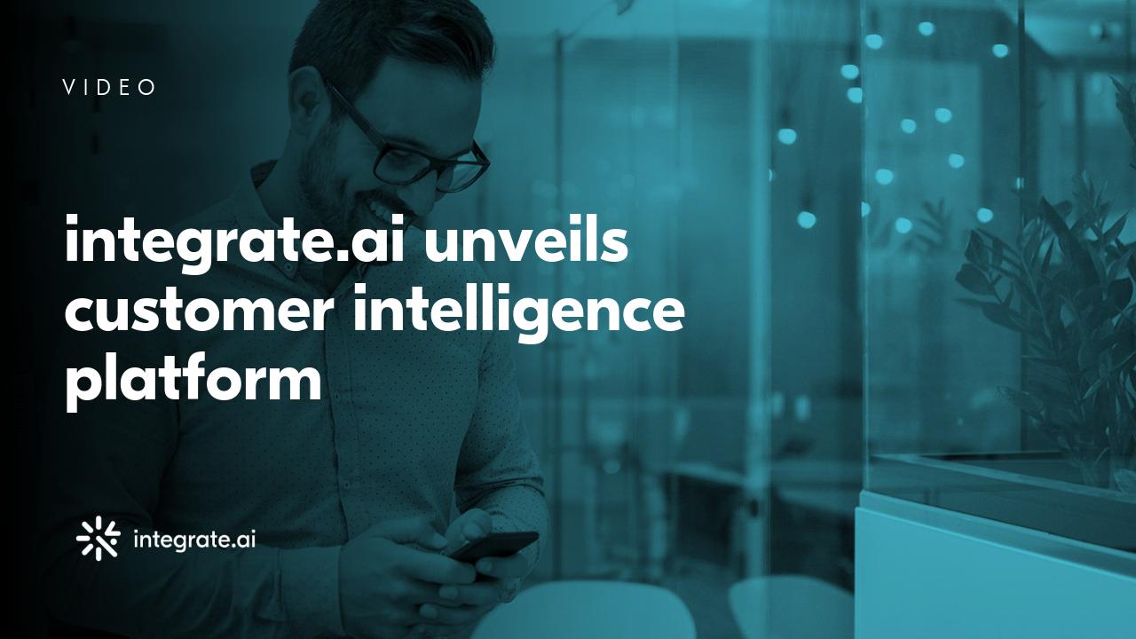 V I D E O  Steve Irvine, founder and CEO of integrate.ai unveils our customer intelligence platform at   VentureBeat Transform .
