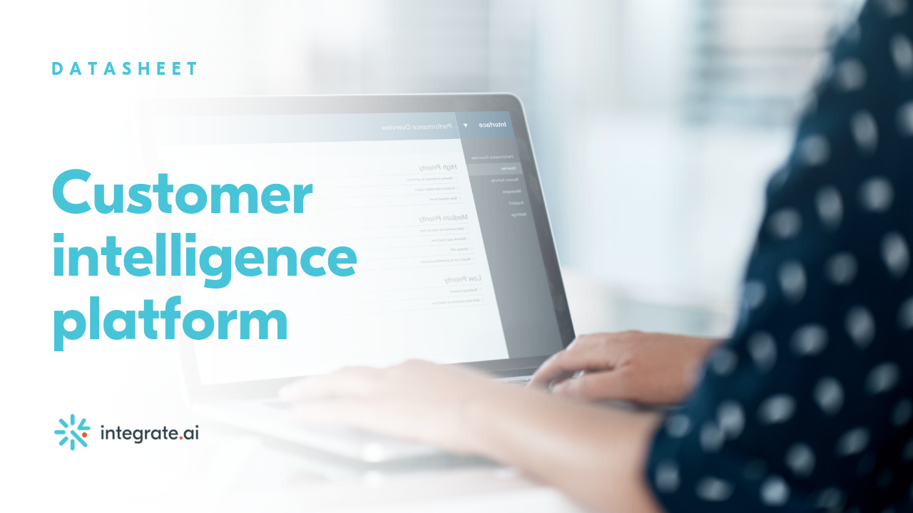 D A T A S H E E T  Learn more about our platform and how you can leverage customer intelligence to drive results.