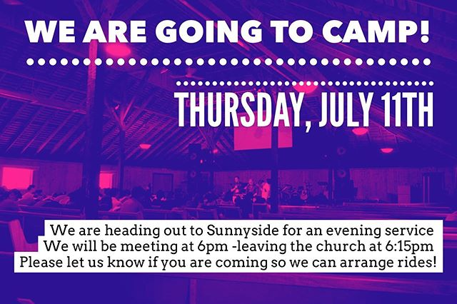 Summer events starting this week!! First on our calendar is heading out to Sunnyside for an evening service! Please let us know if you are coming so we can arrange rides! Also, please bring your waivers forms SIGNED! We need these in order for you to participate! — we will be meeting at the church at 6 and leaving shortly after!