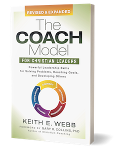 The Coach Model For Christian Leaders: Proven Leadership Skills for Solving Problems, Reaching Goals, and Developing Others   by Keith E. Webb