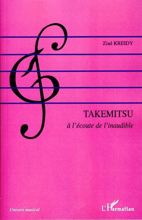 Takemitsu. À l'écoute de l'inaudible - Paris, L'Harmattan, collection « Univers Musical », 2009, 168 p.AWARDED A