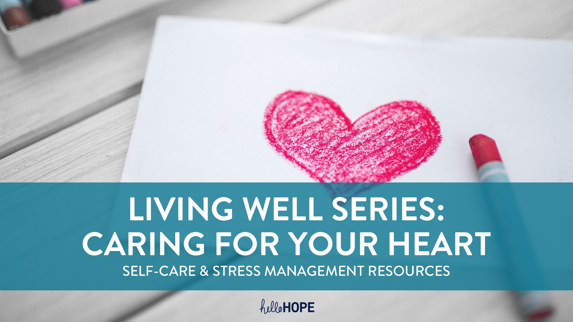 Heart Sketch and Words   Living Well   Caring for your Heart   helloHOPE Resource