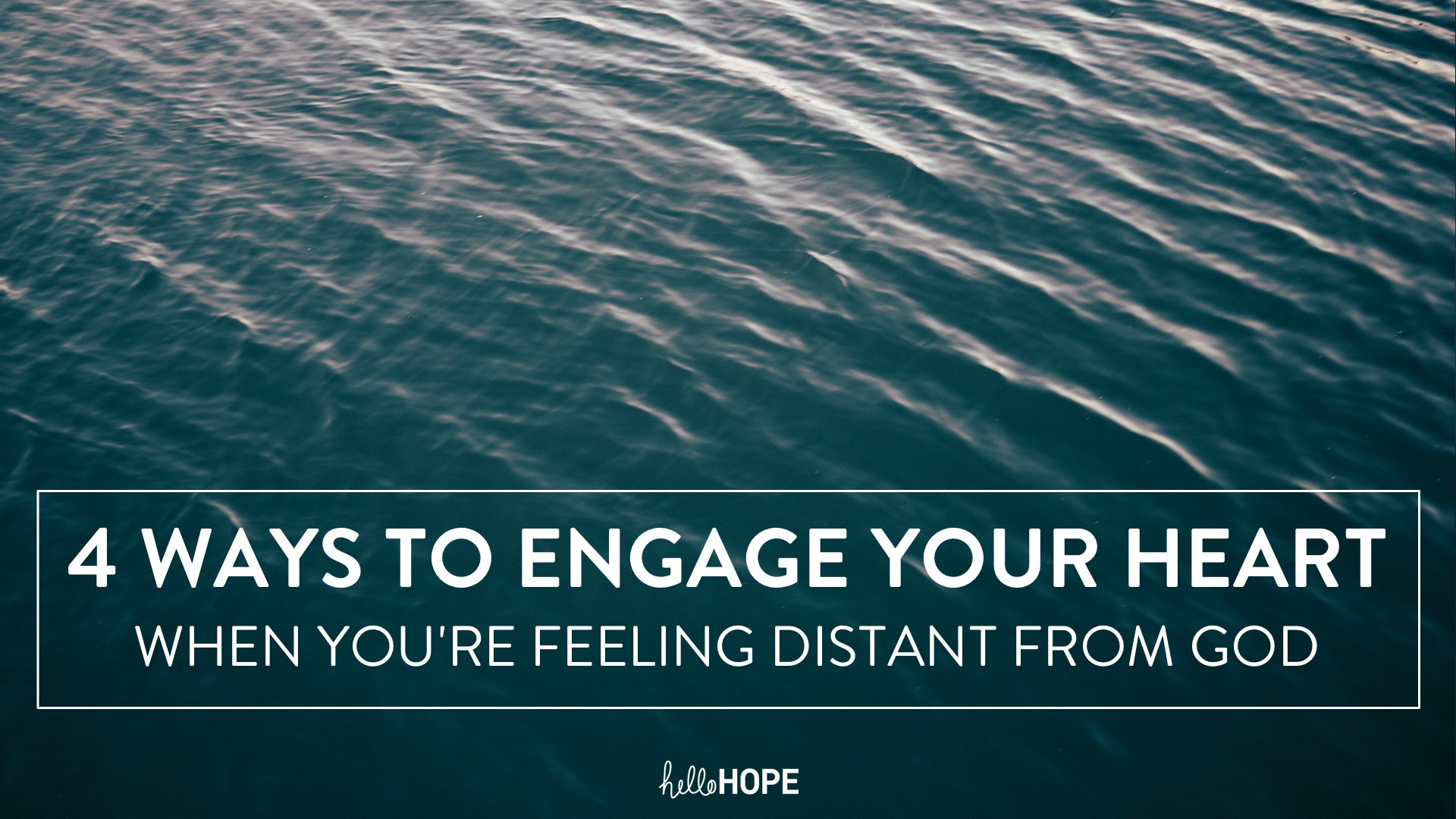 1804_4-ways-to-engage-yours-heart-when-youre-feeling-distant-from-god_sm.jpg