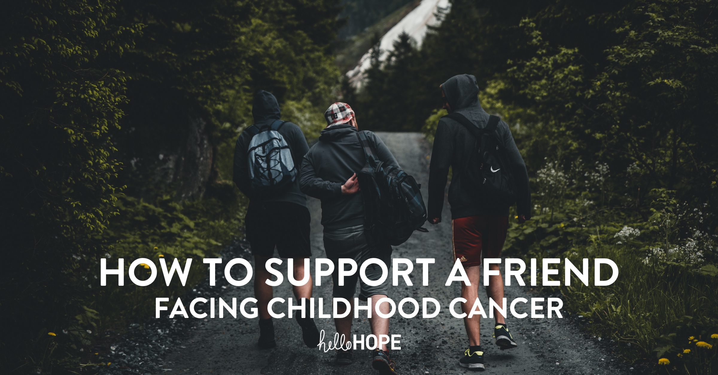 Friends walking together on trail | How to Support a Friend Facing Childhood Cancer, a Q&A with Chris Woodruff | helloHOPE