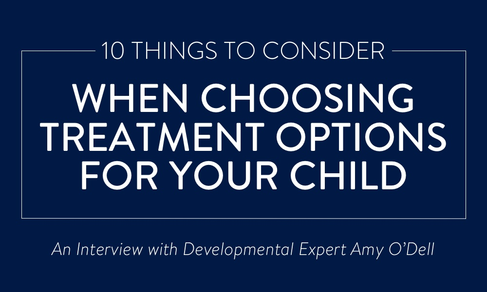 1609_10 Things to Consider When Choosing Treatment Options for Your Child_Amy O'Dell