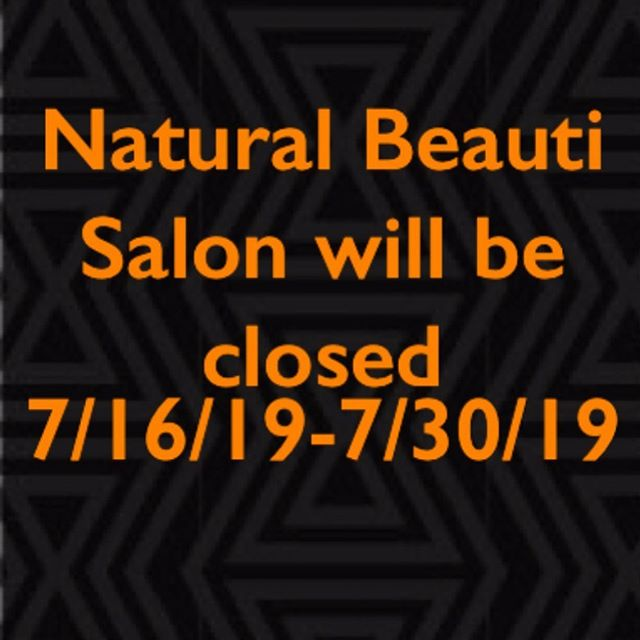 Natural Beauti Salon will be closed 7/16/19-7/30/19. All messages and phone calls received after 7/16 will not be returned until 7/30. Thank you for your continued support!