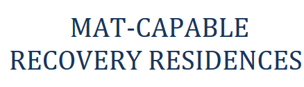 MAT-Capable Recovery Residences: How State Policymakers Can Enhance and Expand Capacity to Adequately Support Medication Assisted Recovery