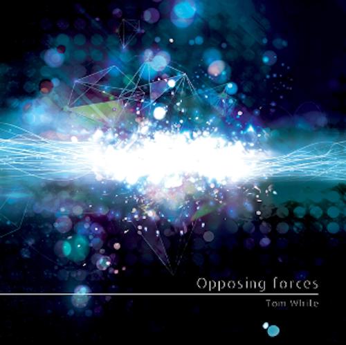 TOM WHITE - OPPOSING FORCES ( 2013)