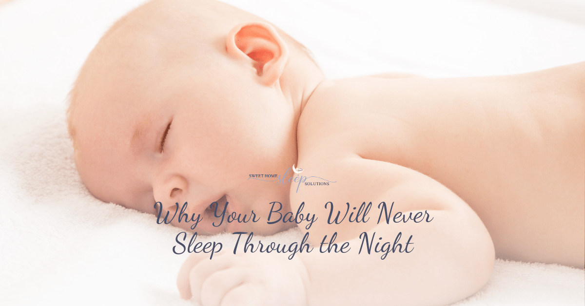 why your baby will never sleep through the night.