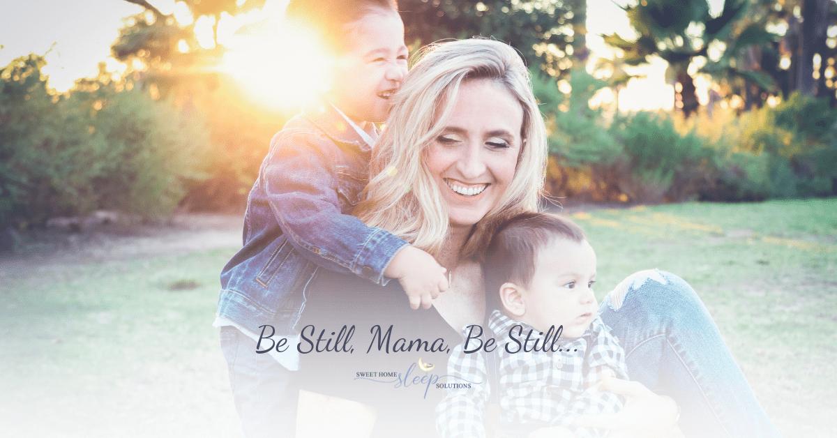 Be still, mama, be still. Mom and children.
