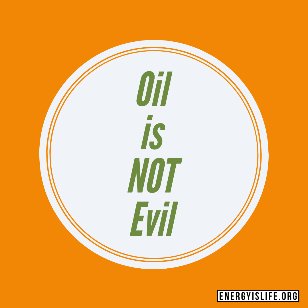 Oil is not evil - Spread the word! Oil is NOT evil!