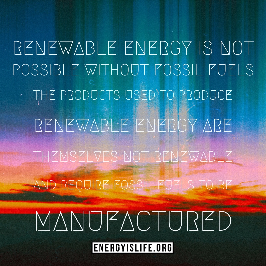 Not a magic bullet - The fact is that renewable energy is not a magic bullet to rid the earth of Fossil Fuels as the current technology requires fossil fuels to manufacture the equipment used to harness the renewable energy. This same equipment wears out and must be replace, which creates massive amounts of waste and requires more fossil fuels to be used. Is there a place for renewable energy? Of course. Is it a magic bullet that some people believe it to be? NoCertain groups just pretend that if we remove fossil fuel production and limit use here then all will be ok, all while other countries will continue to produce fossil fuels and do so with much lower environmental standards, leading to more actual pollution.