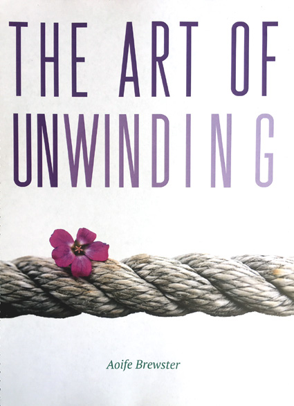 Aoife's new book - 'The Art of Unwinding'soon to be available on Amazon……