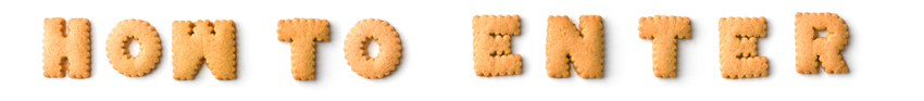 HOW TO ENTER in biscuits.jpg
