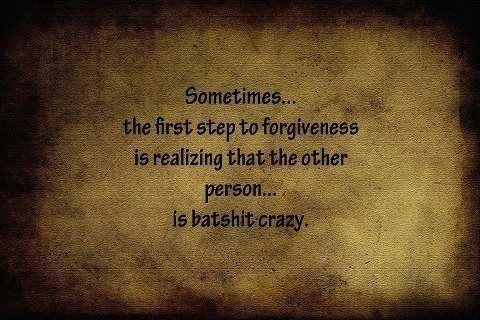 Image: http://imgace.com/pic/2012/09/sometimes-the-first-step-to-forgivemess-is-realizing-that-the-other-person-is-batshit-crazy/