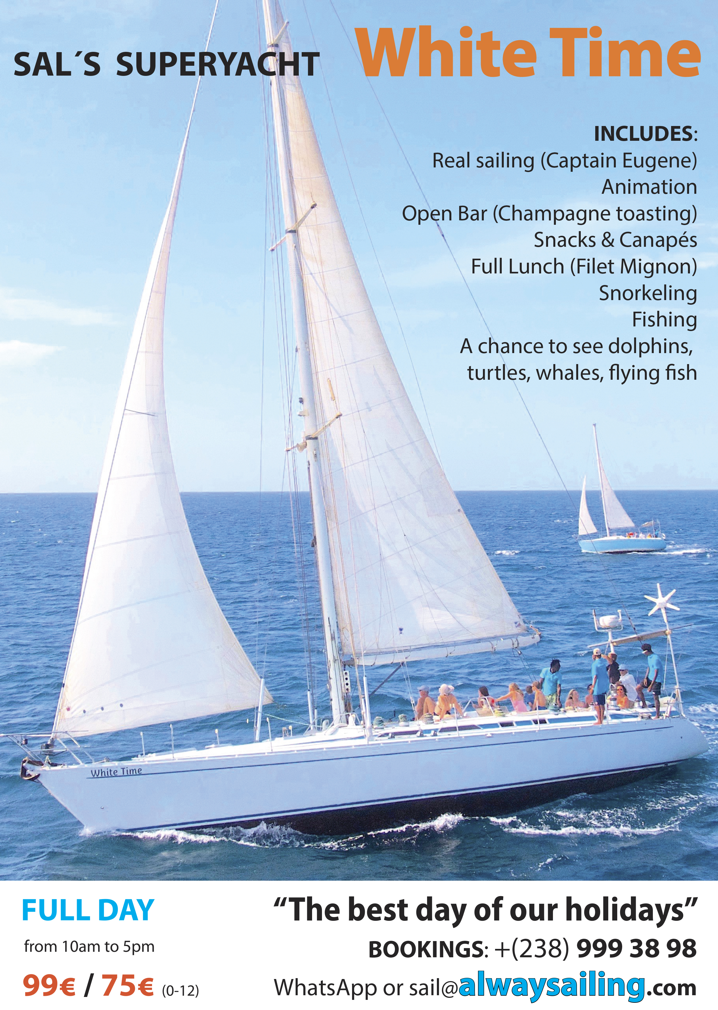 White Time - This is our best trip, a full day of sailing, snorkelling, fishing, full lunch, open bar, etcJoin us on Tuesdays and SaturdaysFrom 10am to 5pmAdults 99€ Children 75€ (0 - 16)