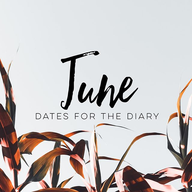 JUNE DATES FOR THE DIARY Scroll to see what's going on during June!