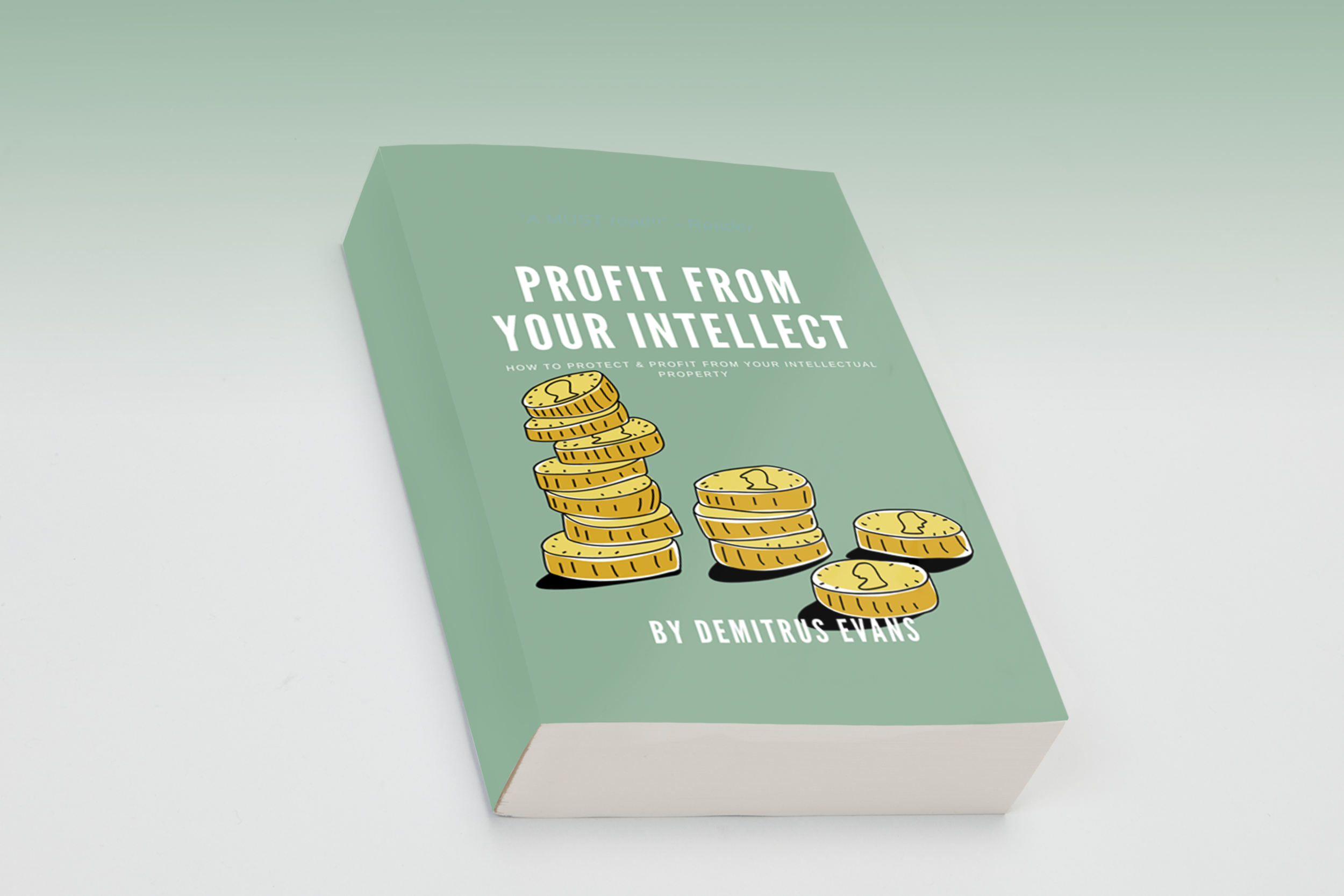 coming soon 2019 - Profit From Your Intellect: How To Protect & Profit From Your Intellectual Property by Demitrus Evans
