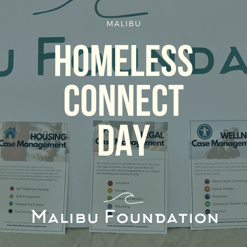 Malibu Homeless Connect Day - June 6thLast month we had a booth at Malibu Homeless Connect Day where we gave out information about our case management partner programs to families who are situationally homeless due to the Woolsey fire. We are working with The People Concern who are directly working with the homeless. They are connecting us with people whom they have discovered have been displaced.