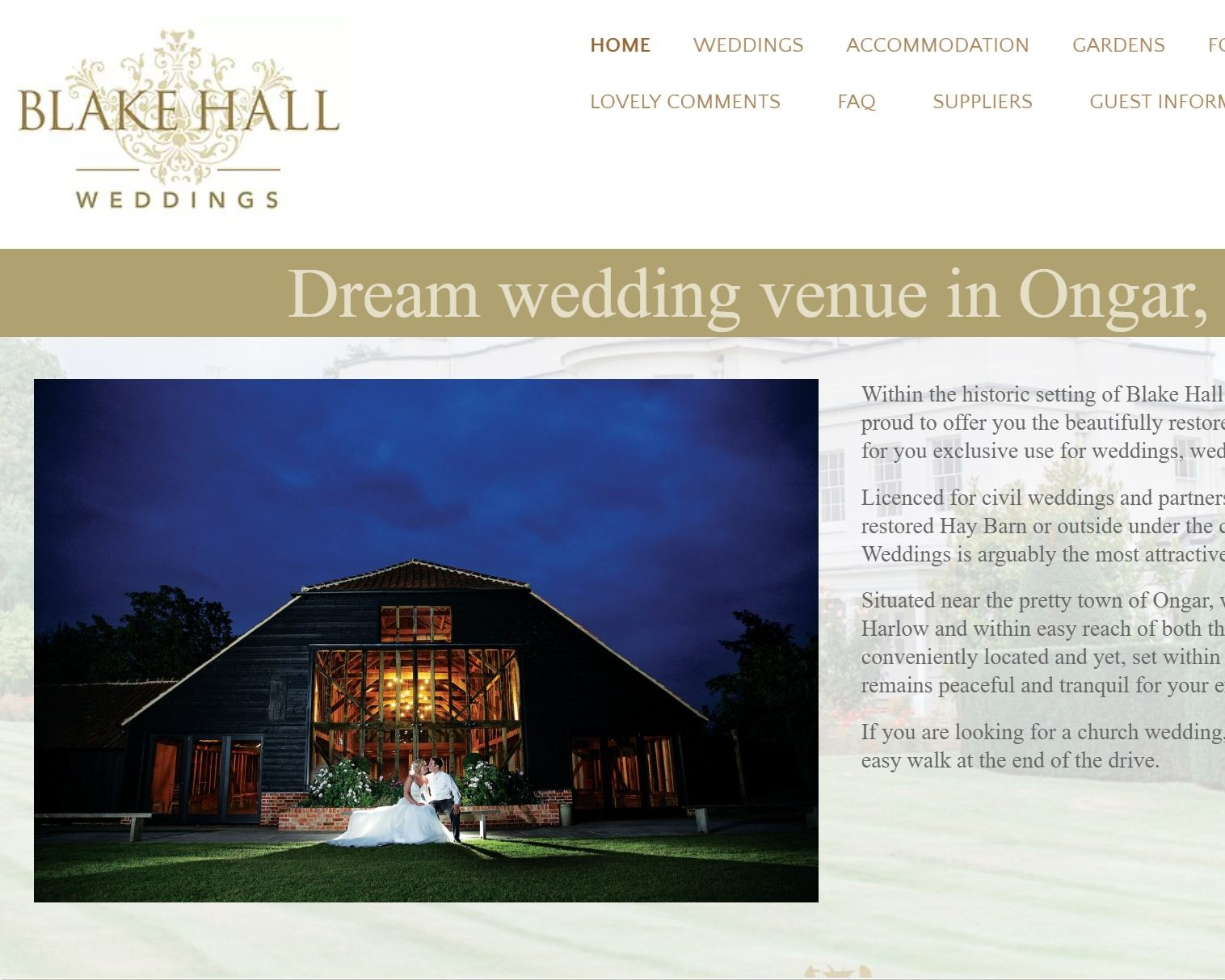 Blake Hall - Within the historic setting of Blake Hall and its stunning private gardens, we are proud to offer you the beautifully restored 17th century barns and surrounding areas for you exclusive use for weddings, wedding receptions and other special occasions.