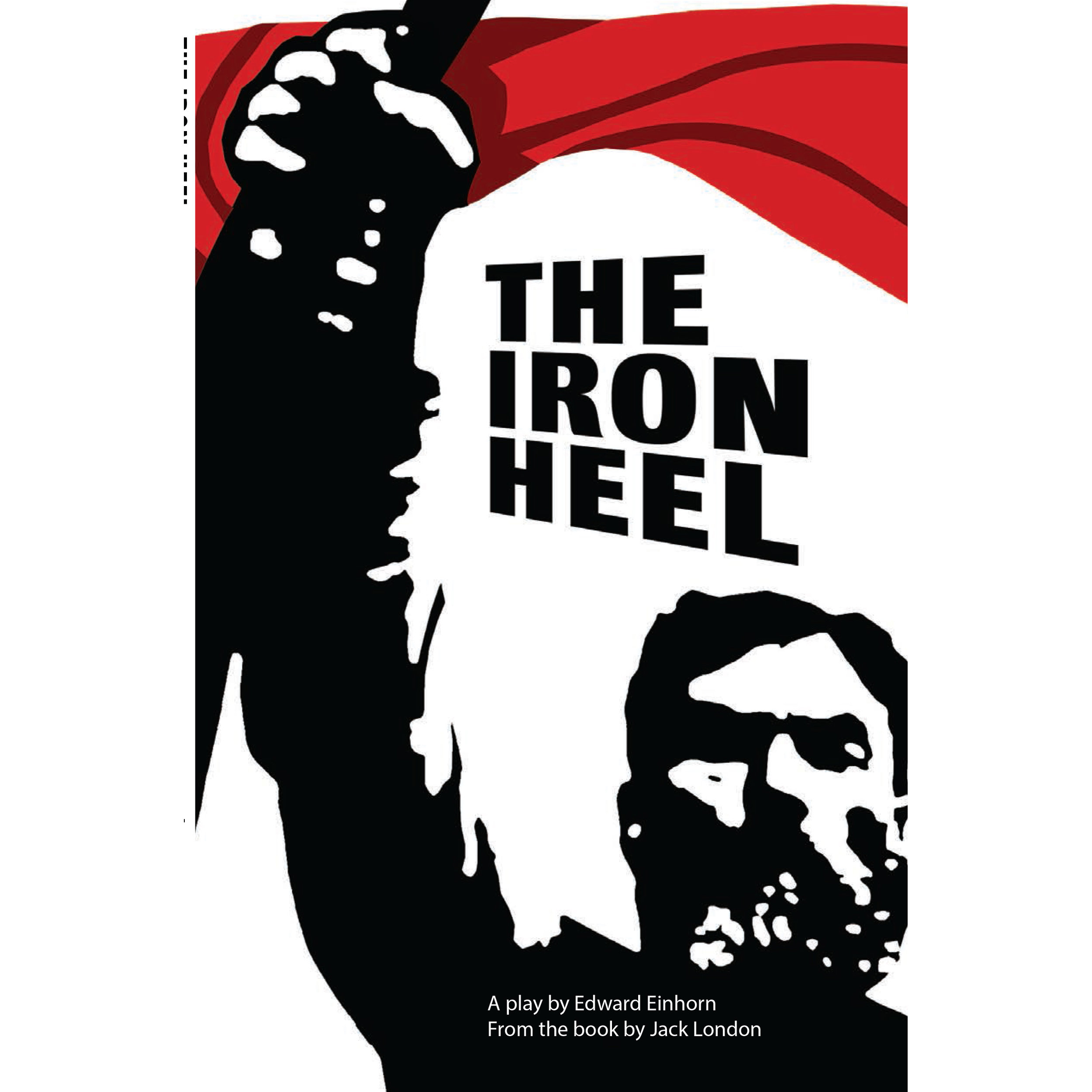 The Iron Heel - The stage adaptation of Jack London's 1908 novel. The first modern dystopian novel, written by London as a socialist propaganda piece. An election between a socialist candidate and an oligarch. What happens if the oligarch wins?The play is punctuated by classic folk songs, with altered lyrics that comment on the action. From Theater 61 Press.